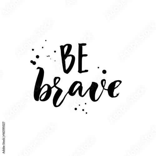 Staande foto Positive Typography Be brave. Motivation quote, brush lettering for inspirational cards and posters.