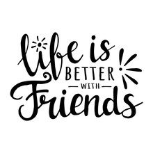 Life Is Better With Friends. Vector Motivation Lettering About Friendship