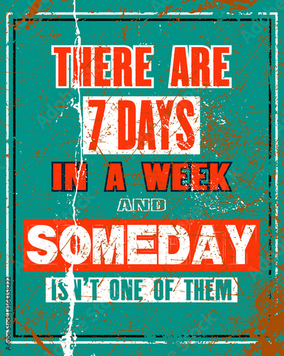 Inspiring motivation quote with text There Are 7 Days In a Week And Someday Is Not One Of Them. Vector typography poster and t-shirt design concept.