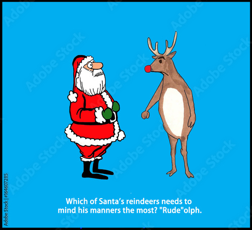 "Christmas pun, showing Santa Claus and the red-nosed reindeer. ""Rude""-olph needs to mind his manners."