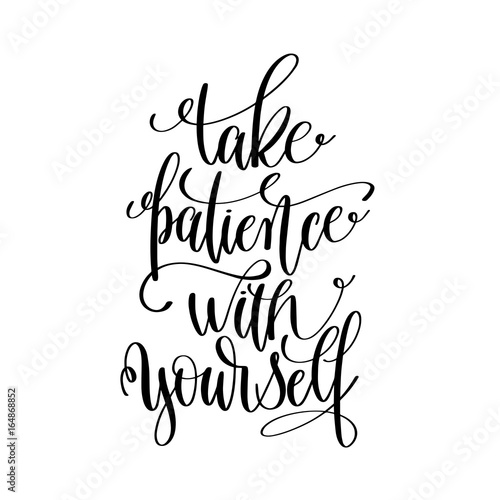 take patience with yourself black and white hand lettering Fototapet