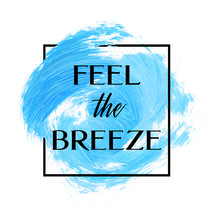 Feel The Breeze Text Over Orig...