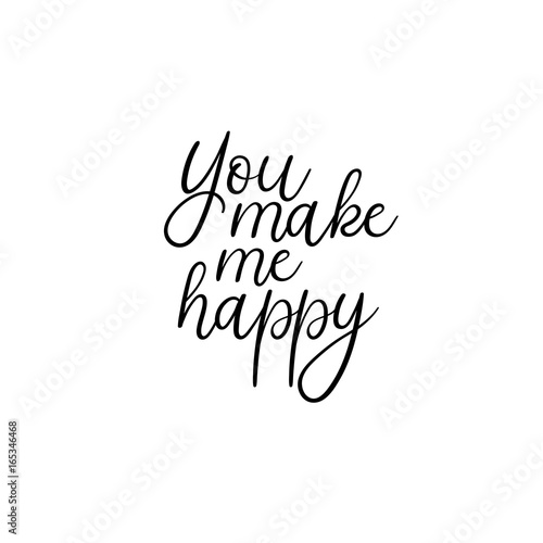 You make me happy handwritten text Calligraphy inscription for