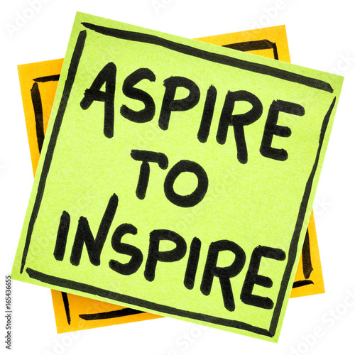 Photo aspire to inspire reminder or advice