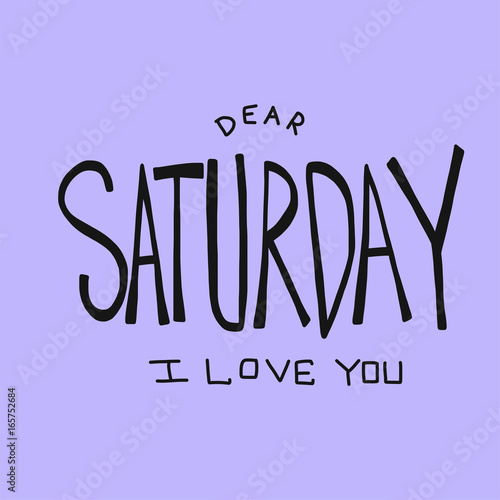 Valokuva  Dear Saturday I love you word vector illustration on purple background