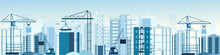 Vector Illustration Of Buildings Constructions Site And Cranes Banner. Skyscraper Under Construction. Excavator, Tipper At Sky Background In Flat Style.