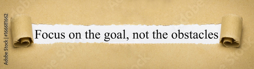 Focus on the goal, not the obstacles