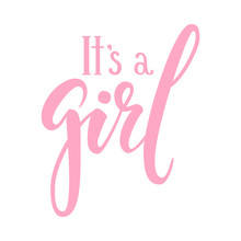 It S A Girl. Hand Drawn Calligraphy And Brush Pen Lettering. Design For Holiday Greeting Card And Invitation Of Baby Shower, Birthday, Party Invitation
