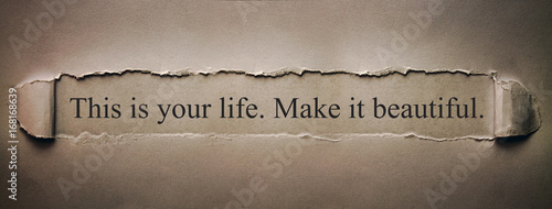Obraz This is your life. Make it beautiful. - fototapety do salonu