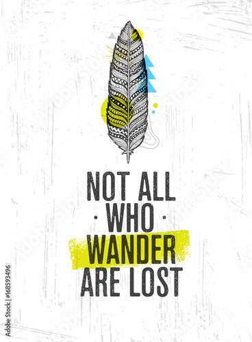 Obraz na płótnie Not All Who Wander Are Lost Summer Adventure Creative Motivation Concept Tribal Feather Illustration