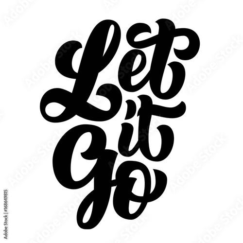 Photo  Let it go brush hand lettering, black ink custom typography