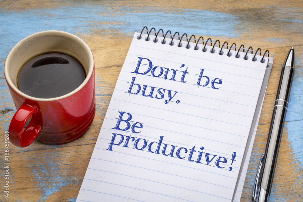 Fototapeta Do not be busy, but productive.