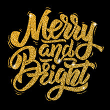 Merry And Bright. Hand Drawn Lettering In Golden Style Isolated On Black Background.
