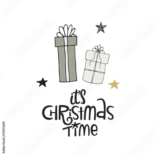 Foto auf Gartenposter Weihnachten It's Christmas time - hand drawn Christmas lettering with gift boxes. Cute New Year phrase. Vector illustration