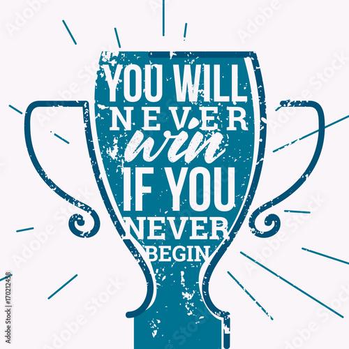 Nigdy nie wygrasz, jeśli nigdy nie zaczniesz.