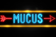 canvas print picture - Mucus  - fluorescent Neon Sign on brickwall Front view