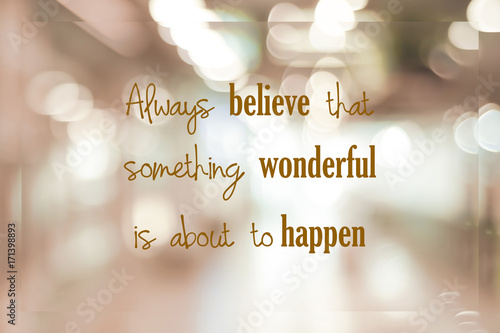 Photo Always believe that something wonderful is about to happen : positive motivation