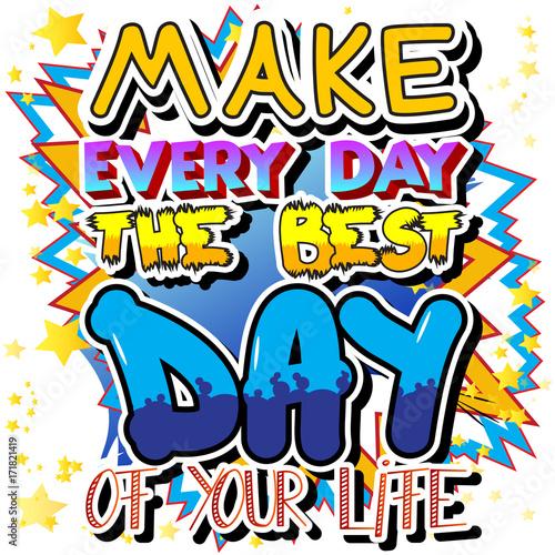 Zdjęcie XXL Spraw, by każdy dzień był najlepszym dniem Twojego życia. Wektor ilustrowany komiks stylu. Inspirujący, motywujący cytat.