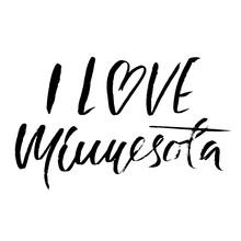 I Love Minnesota. Modern Dry Brush Lettering. Retro Typography Print. Vector Handwritten Inscription. USA State.