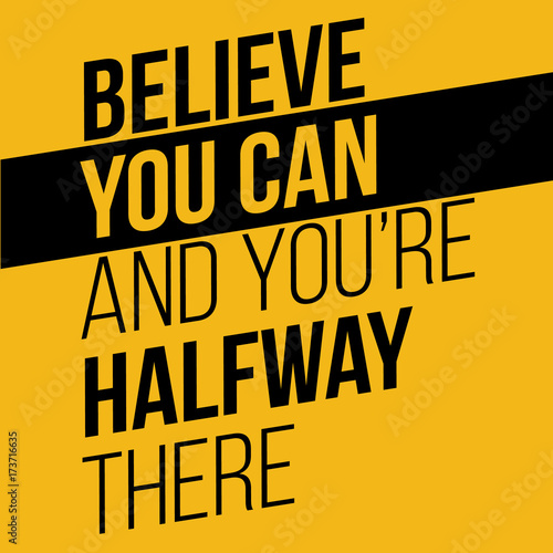 Fototapeta Believe you can and you have halfway there