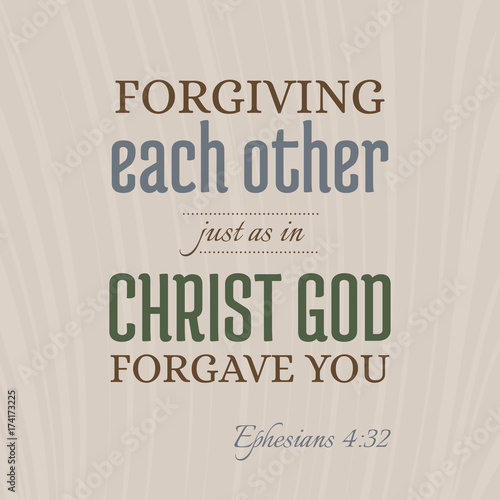 Fotografía  bible verse for christian or catholic, about forgive one another just as god for
