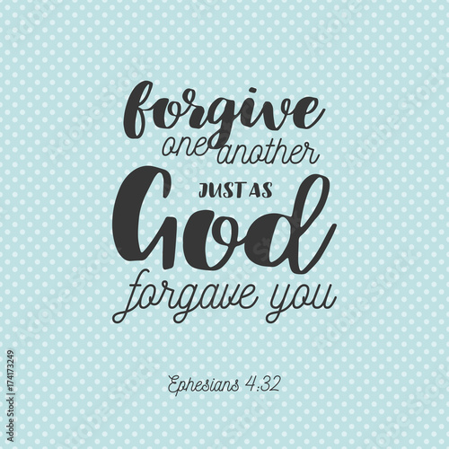 bible verse for christian or catholic, about forgive one another ...