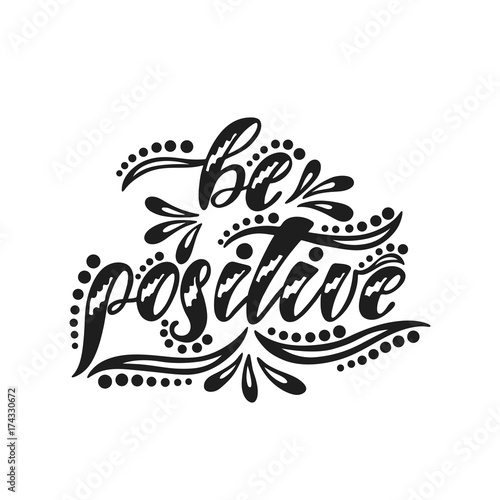 Staande foto Positive Typography Be positive. Inspirational positive quote.