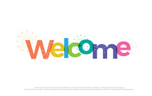 Welcome Colorful Logo. Welcome Typography Design With Fireworks Use As Photo Overlay, Place To Card, Poster, Prints, T Shirt. Vector Illustration