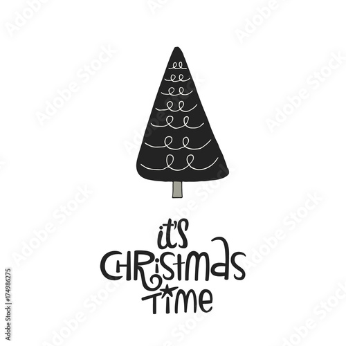 Photo sur Toile Noël It's Christmas time - hand drawn Christmas card with lettering quote and New Year tree. Vector illustration