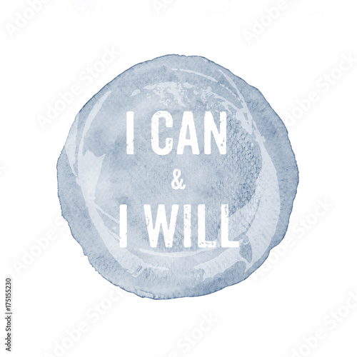 I can and I will : quotation on gray watercolor painting isolated on white background, motivation, inspiration, lifestyle