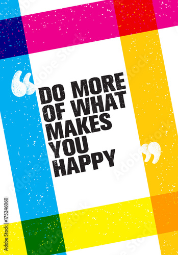 Staande foto Positive Typography Do More Of What Makes You Happy Motivation Quote. Creative Vector Typography Concept