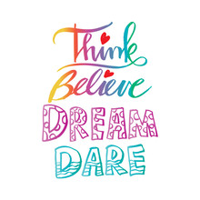 Think Believe Dream Dare. Quote.
