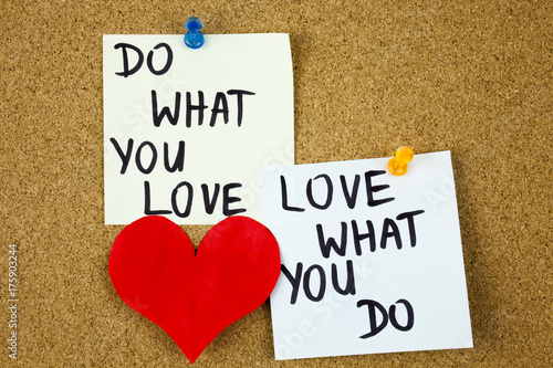 Photographie  do what you love, love what you do - motivational word advice or reminder on sti