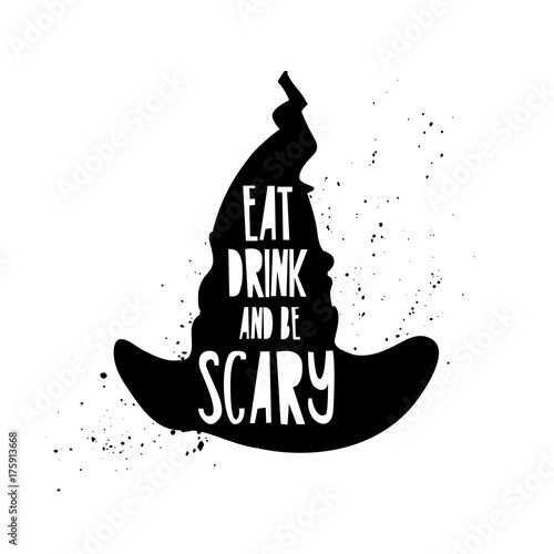 La pose en embrasure Halloween Poster with a quote eat, drink and scary for for a happy Halloween. The text on the silhouette of the witch hat. Vector.