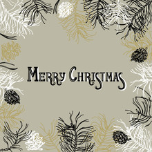 Merry Christmas! Frame With Branches And Cones Of Pine In White, Black, Golden And Silvery Color. Vector Illustration.