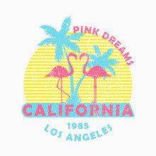 "California, Los Angeles - Grunge Typography For Design Clothes, T-shirt With Flamingo And Palm Trees. Slogan: ""Pink Dreams"". Graphics For Print Product, Apparel. Vector Illustration."