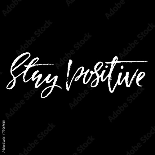 Staande foto Positive Typography Stay positive. Inspirational quote about happy. Dry brush calligraphy phrase. Lettering in boho style for print and posters. Typography poster design.