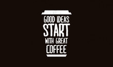 Good Ideas Start With Great Coffee (Motivational Quote Vector Design)