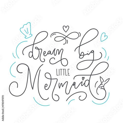 Dream big little mermaid hand drawn inspirational quote ...