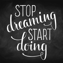 Stop Dreaming Start Doing. Hand Drawn Inspirational Quote On Chalkboard Background. Brush Painted Letters, Vector Illustration.