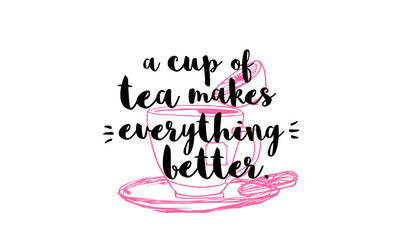FototapetaA cup of tea makes everything better (Hand Drawn Tea Cup Vector Quote Illustration)