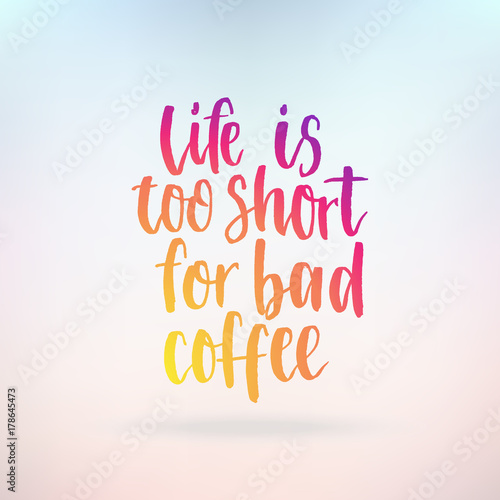 Image of: Short Inspirational Quotes Life Is Too Short For Bad Coffee Inspirational Quote About Life Positive Phrase Modern Calligraphy Text Hand Lettering Design Element Adobe Stock Life Is Too Short For Bad Coffee Inspirational Quote About Life