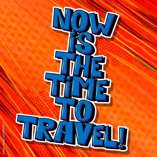 Zdjęcie XXL Teraz jest czas na podróż! Wektor ilustrowany komiks stylu. Inspirujący, motywujący cytat.
