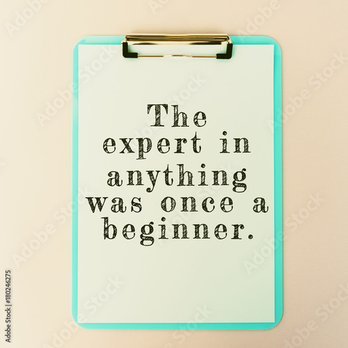 Photo  Life Inspirational And Motivational Quotes - The Expert In Anything Was Once A Beginner