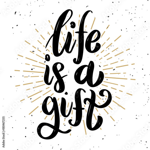 Life is a gift .Hand drawn motivation lettering quote.