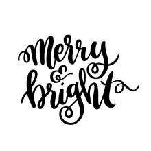 The Hand-drawing Quote: Merry And Bright, In A Trendy Calligraphic Style. Merry Christmas Card. It Can Be Used For Card, Mug, Brochures, Poster, T-shirts, Phone Case Etc.