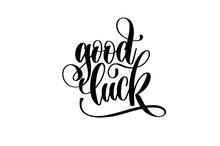 Good Luck - Hand Lettering Inscription, Motivation And Inspirati