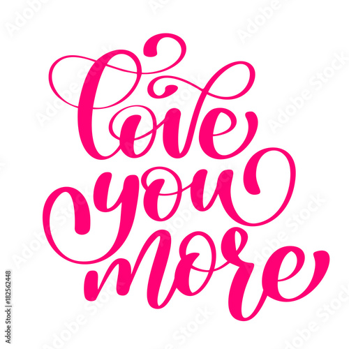 In de dag Positive Typography handwritten Love you more Vector sign with positive hand drawn love quote on romantic typography style in pink color. Design calligraphy inscription