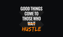 Good Things Come To Those Who Wait Hustle (Motivational Quote Vector Poster Design)