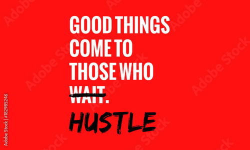Good Things Come To Those Who Wait Hustle (Motivational Quote Vector Poster Design) - 182985246